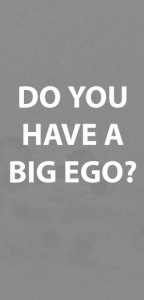 do you have a big ego