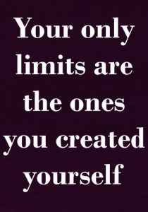 Your only limits are those you build