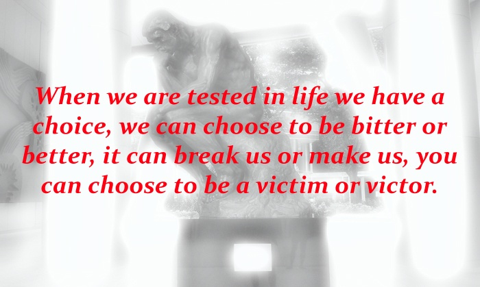 be a victim or victor