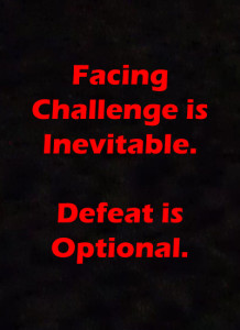 challenge is inevitable defeat is optional