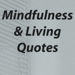 Quotes about Mindfulness & Living