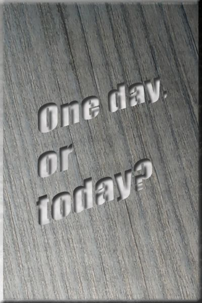 One day or today?