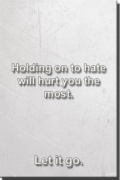 Holding on to hate hurts you. Quote