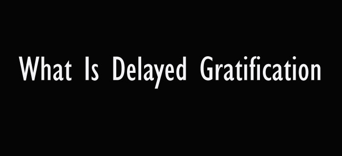 What is Delayed Gratification?