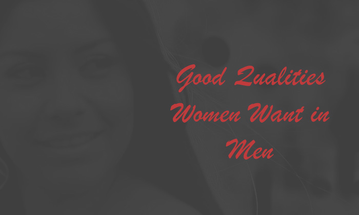 Good Qualities Women Want In Men