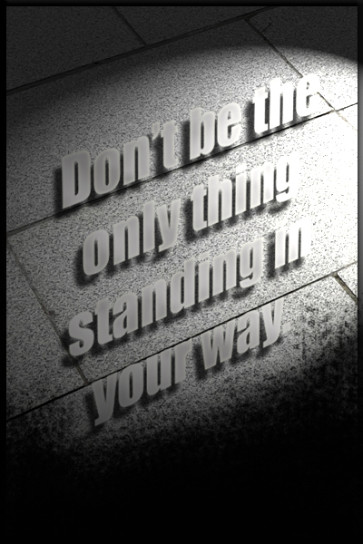 Don't be the only thing standing in your way. Quote