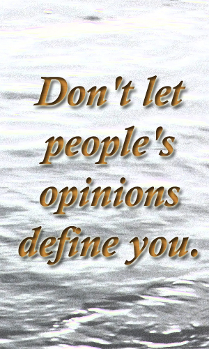 Don't let people's opinions define you.