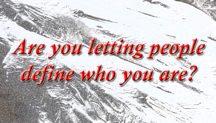 Are you letting people define who you are?