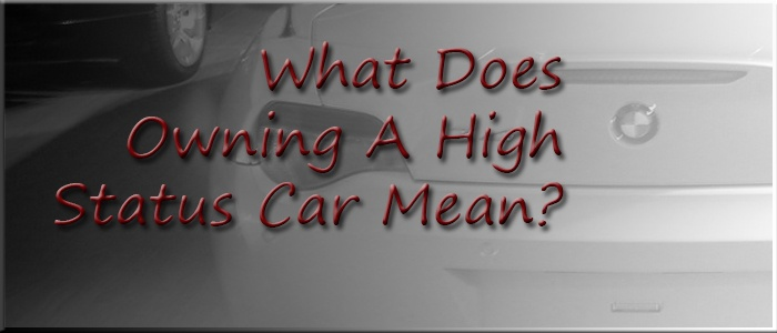 What Does Owning A High Status Car Mean?