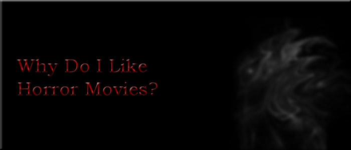 Why Do I Like Horror Movies?