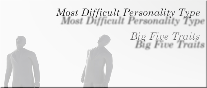 Most Difficult Personality Type - Big Five