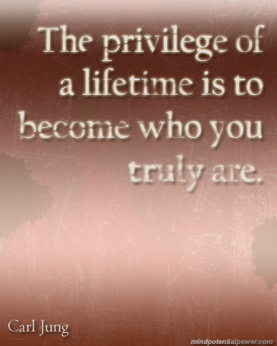 Become who you truly are. Carl Jung
