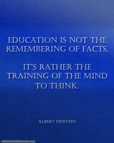Education is not the remembering of facts. Albert Einstein quote.