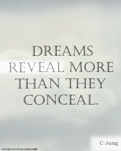 Dreams reveal more than they conceal. Jung