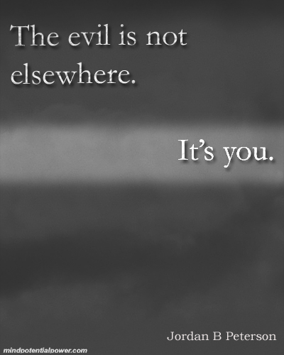 Evil is not elsewhere. Jordan Peterson Quote