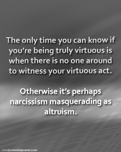 Are you truly virtuous, or narcissist.