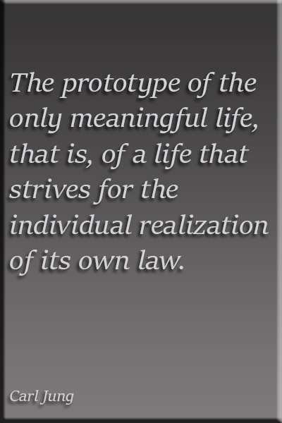 Prototype of the only meaningful life. Carl Jung Quote.