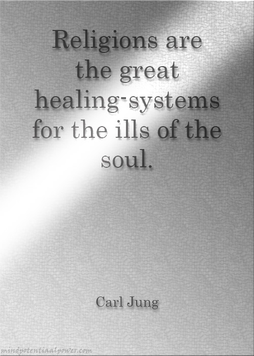 Religions are the great healing-systems for the ills of the soul. Carl Jung